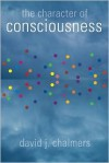 The Character of Consciousness (Philosophy of Mind) - David J. Chalmers