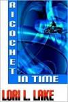 Ricochet In Time - Lori L. Lake