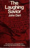 The Laughing Savior: The Discovery and Significance of the Nag Hammadi Gnostic Library - John Dart