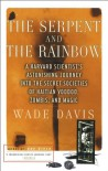 The Serpent and the Rainbow: A Harvard Scientist's Astonishing Journey into the Secret Societies of Haitian Voodoo, Zombis, and Magic - Wade Davis