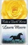 Ride a Dark Horse - Laura Moore
