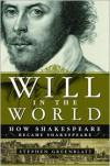 Will in the World: How Shakespeare Became Shakespeare - Stephen Greenblatt
