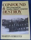 Confound And Destroy: 100 Group And The Bomber Support Campaign - Martin Streetly