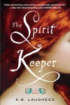 The Spirit Keeper: A Novel - K.B. Laugheed