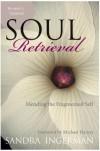 Soul Retrieval: Mending the Fragmented Self - Sandra Ingerman