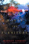Eva Moves the Furniture: A Novel - Margot Livesey