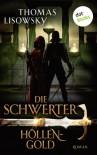 DIE SCHWERTER: Höllengold: Erster Roman - Thomas Lisowsky