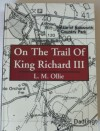 On the Trail of King Richard III - L.M. Ollie