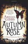 Autumn Rose: A Dark Heroine Novel (Dark Heroine Novels) - Abigail Gibbs