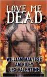 Love Me Dead - William Maltese, Lex Valentine, A.M. Riley