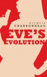Eve's Evolution - Olympia Charbonneau