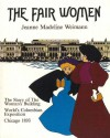 The Fair Women: The Story of the Women's Building at the World's Columbian Exposition, Chicago 1893 - Jeanne Madeline Weimann