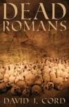 Dead Romans - David J. Cord