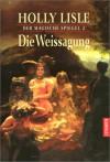 Die Weissagung (Der magische Spiegel, #2) - Holly Lisle
