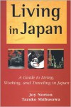 Living in Japan: A Guide to Living, Working, and Traveling in Japan - Joy Norton, Tazuko Shibusawa