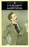 Against Nature (Penguin Classics) - Joris-Karl Huysmans, Robert Baldick