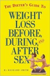 The Dieter's Guide to Weight Loss Before, During, and After Sex - Richard Smith