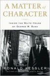A Matter of Character: Inside the White House of George W. Bush - Ronald Kessler