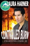Controlled Burn (Fighting Fire #2) - Laura Harner