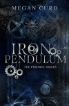 Iron Pendulum (The Periodic Series Book 2) - Megan Curd