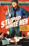 Stupid White Men & Other Sorry Excuses for the State of the Nation - Michael Moore