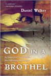 God in a Brothel: An Undercover Journey Into Sex Trafficking and Rescue - Daniel Walker