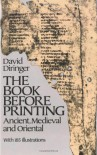 The Book Before Printing: Ancient, Medieval and Oriental - David Diringer