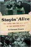 Stayin' Alive: The 1970s and the Last Days of the Working Class - Jefferson R. Cowie