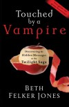 Touched by a Vampire: Discovering the Hidden Messages in the Twilight Saga - Beth Felker Jones