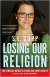 Losing Our Religion: The Liberal Media's Attack on Christianity - S.E. Cupp