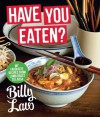 Have You Eaten?: A culinary odyssey where East meets West - Billy Law