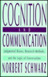 Cognition and Communication: Judgmental Biases, Research Methods, and the Logic of Conversation - Norbert Schwarz