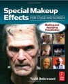 Special Makeup Effects for Stage and Screen: Making and Applying Prosthetics - Todd Debreceni