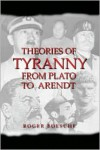 Theories of Tyranny: From Plato to Arendt - Roger Boesche