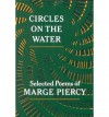 Circles on the Water: Selected Poems - Marge Piercy