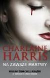 Na zawsze martwy - Charlaine Harris