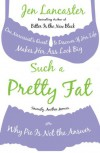 Such a Pretty Fat:  One Narcissist's Quest to Discover If Her Life Makes Her Ass Look Big; Or, Why Pie Is Not the Answer - Jen Lancaster