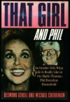 That Girl and Phil: An Insider Tells What Life Is Really Like in the Marlo Thomas/Phil Donahue Household - 'Desmond Atholl',  'Michael Cherkinian'