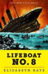 Lifeboat No. 8: An Untold Tale of Love, Loss, and Surviving the Titanic (Kindle Single) - Elizabeth Kaye