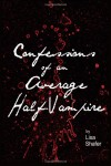 Confessions of an Average Half-Vampire (Book 1) - Lisa Shafer