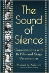 The Sound of Silence: Conversations with 16 Film and Stage Personalities Who Bridged the Gap Between Silents and Talkies - Michael G. Ankerich