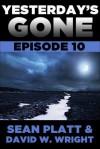 Yesterday's Gone: Episode 10 - Sean Platt, David  W. Wright