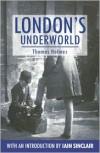 London's Underworld - Thomas Holmes