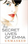 The Secret Lives of Emma : Unmasked - Natasha Walker