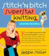 Stitch 'n Bitch Superstar Knitting: Go Beyond the Basics - Debbie Stoller