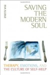 Saving the Modern Soul: Therapy, Emotions, and the Culture of Self-Help - Eva Illouz