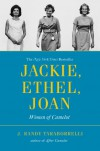 Jackie, Ethel, Joan: Women of Camelot - J. Randy Taraborrelli