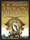 Dragon Champion (Age of Fire Series #1) - E. E. Knight,  Narrated by David Drummond