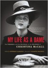 My Life as a Dame: The Personal and Political Writings of Christina McCall - Christina McCall,  Stephen Clarkson (Editor),  Foreword by Eleanor Wachtel