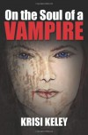 On the Soul of a Vampire - Krisi Keley